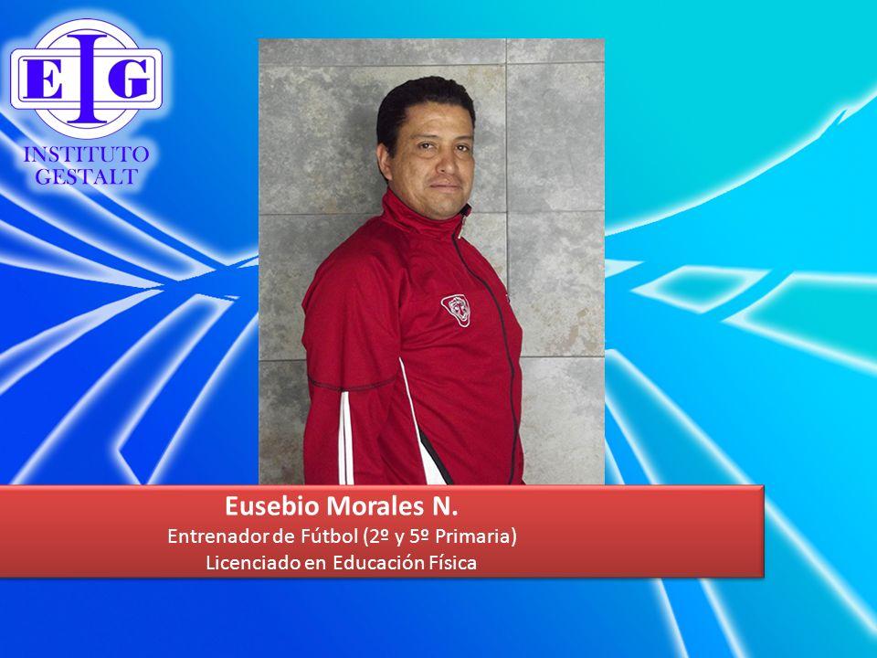 Eusebio Morales N. Entrenador de Fútbol (2º y 5º Primaria) Licenciado en Educación Física Eusebio Morales N. Entrenador de Fútbol (2º y 5º Primaria) L