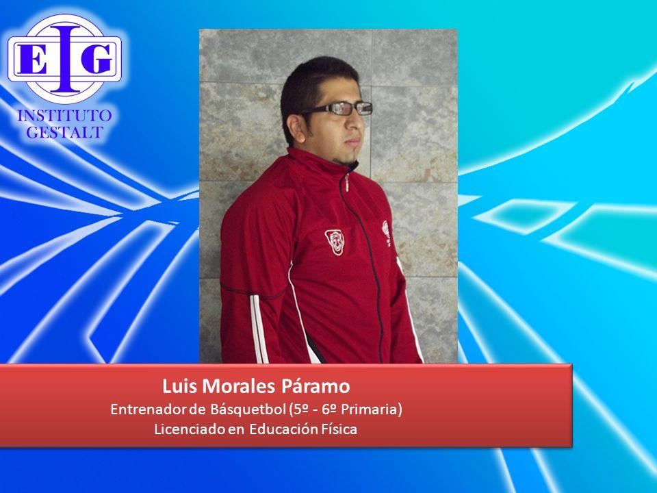 Luis Morales Páramo Entrenador de Básquetbol (5º - 6º Primaria) Licenciado en Educación Física Luis Morales Páramo Entrenador de Básquetbol (5º - 6º P
