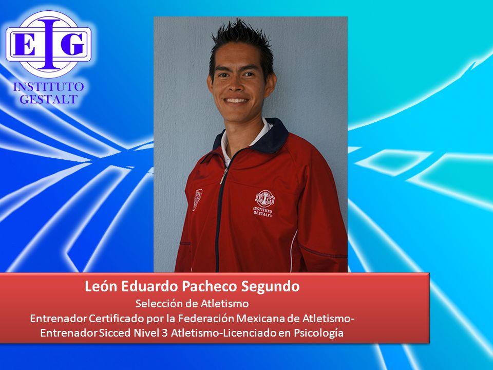 León Eduardo Pacheco Segundo Selección de Atletismo Entrenador Certificado por la Federación Mexicana de Atletismo- Entrenador Sicced Nivel 3 Atletism