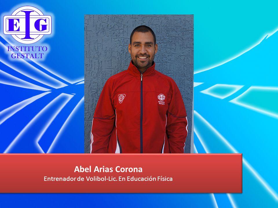 Abel Arias Corona Entrenador de Volibol-Lic. En Educación Física Abel Arias Corona Entrenador de Volibol-Lic. En Educación Física