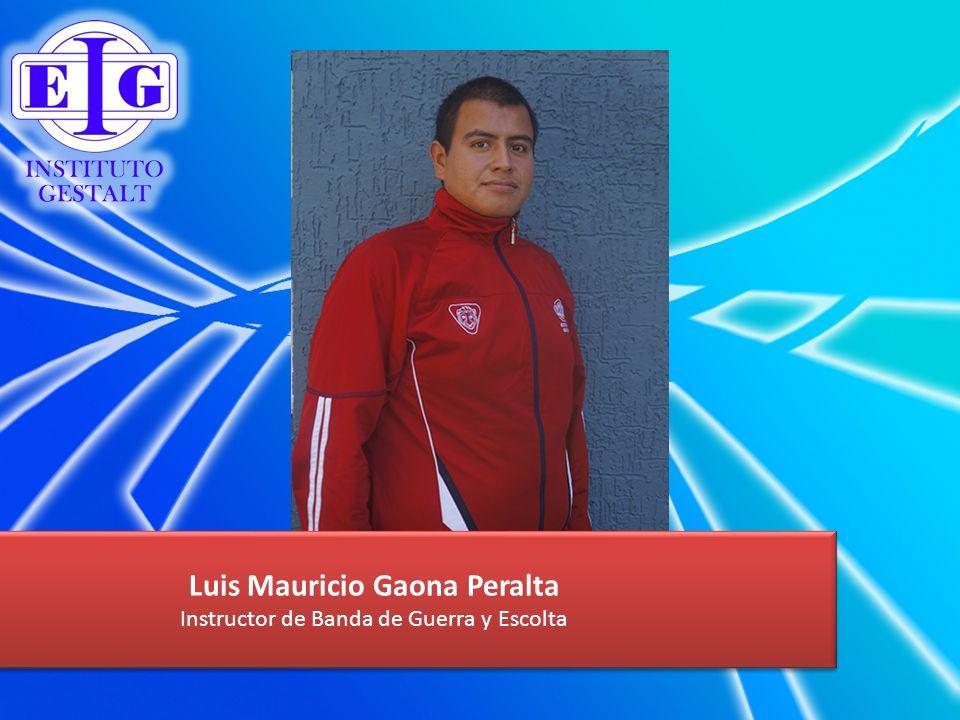 Luis Mauricio Gaona Peralta Instructor de Banda de Guerra y Escolta Luis Mauricio Gaona Peralta Instructor de Banda de Guerra y Escolta