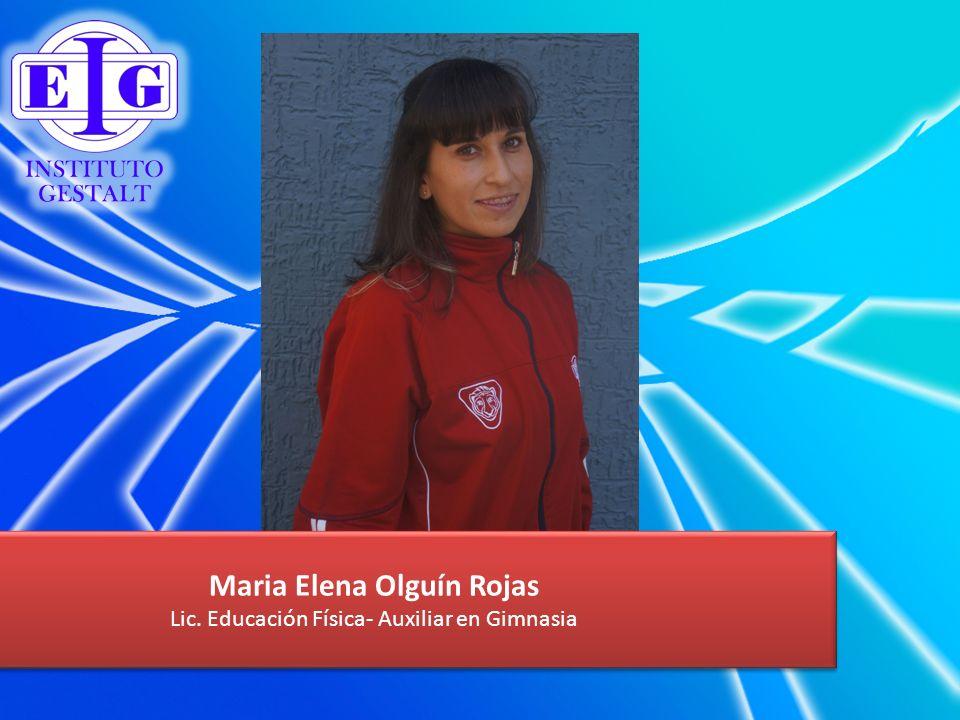 Maria Elena Olguín Rojas Lic. Educación Física- Auxiliar en Gimnasia Maria Elena Olguín Rojas Lic. Educación Física- Auxiliar en Gimnasia