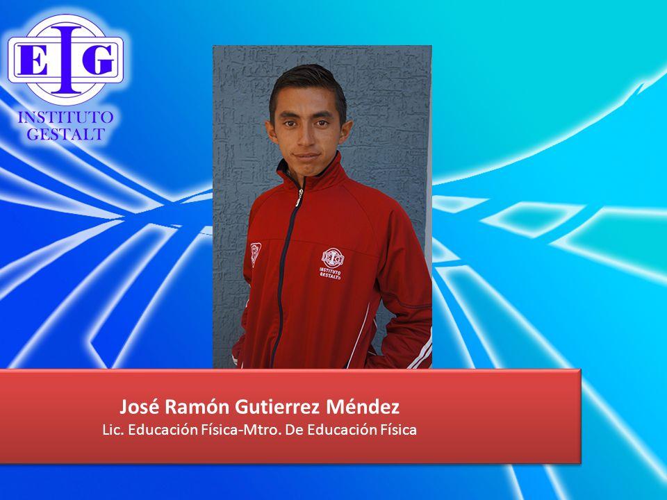 José Ramón Gutierrez Méndez Lic. Educación Física-Mtro. De Educación Física José Ramón Gutierrez Méndez Lic. Educación Física-Mtro. De Educación Físic