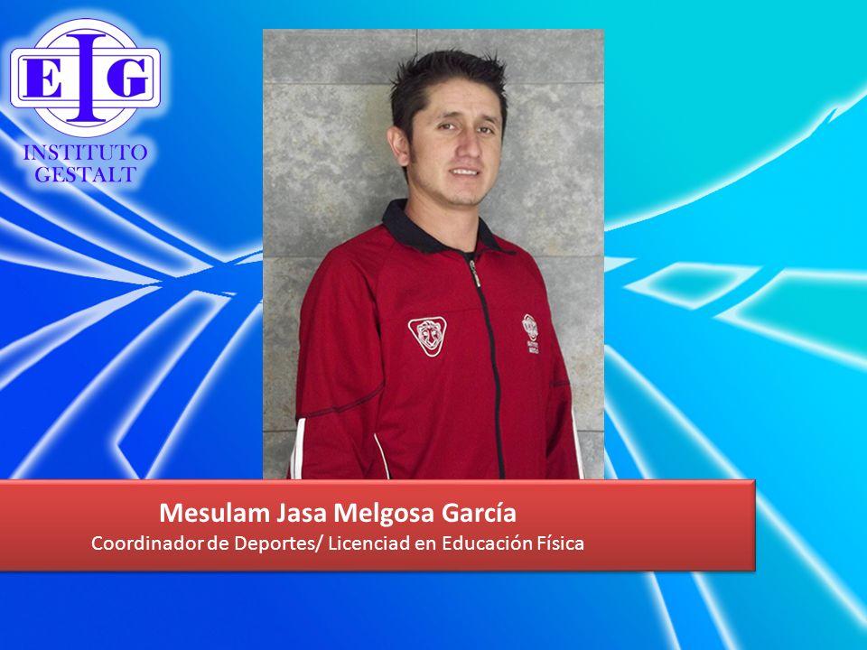 Mesulam Jasa Melgosa García Coordinador de Deportes/ Licenciad en Educación Física Mesulam Jasa Melgosa García Coordinador de Deportes/ Licenciad en E