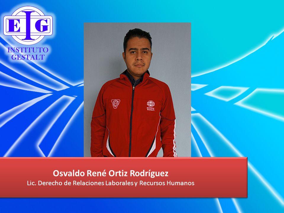 Osvaldo René Ortiz Rodríguez Lic. Derecho de Relaciones Laborales y Recursos Humanos Osvaldo René Ortiz Rodríguez Lic. Derecho de Relaciones Laborales