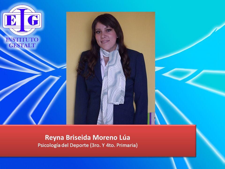 Reyna Briseida Moreno Lúa Psicología del Deporte (3ro. Y 4to. Primaria) Reyna Briseida Moreno Lúa Psicología del Deporte (3ro. Y 4to. Primaria)