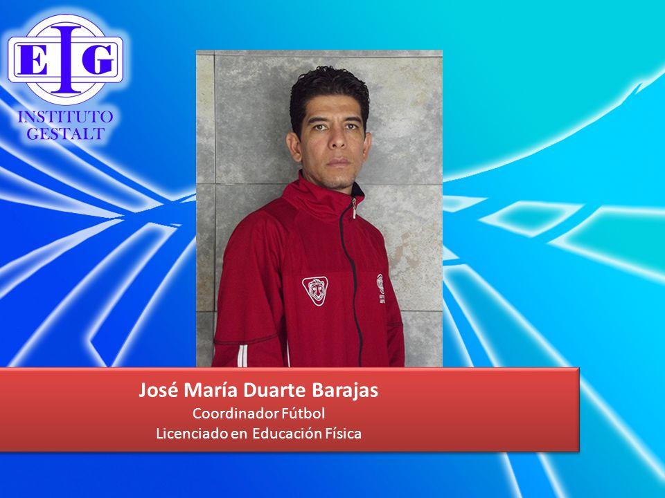 José María Duarte Barajas Coordinador Fútbol Licenciado en Educación Física José María Duarte Barajas Coordinador Fútbol Licenciado en Educación Físic