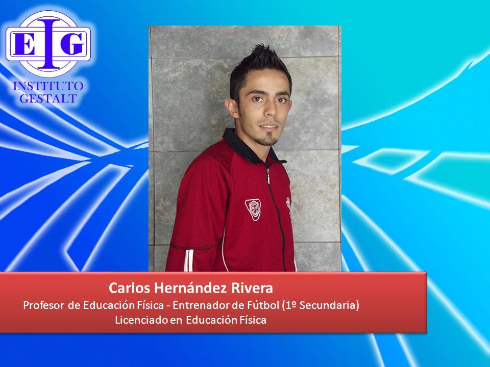 Carlos Hernández Rivera Profesor de Educación Física - Entrenador de Fútbol (1º Secundaria) Licenciado en Educación Física Carlos Hernández Rivera Pro