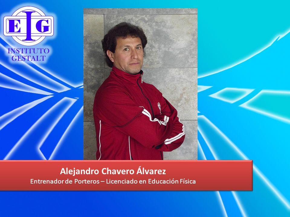 Alejandro Chavero Álvarez Entrenador de Porteros – Licenciado en Educación Física Alejandro Chavero Álvarez Entrenador de Porteros – Licenciado en Edu
