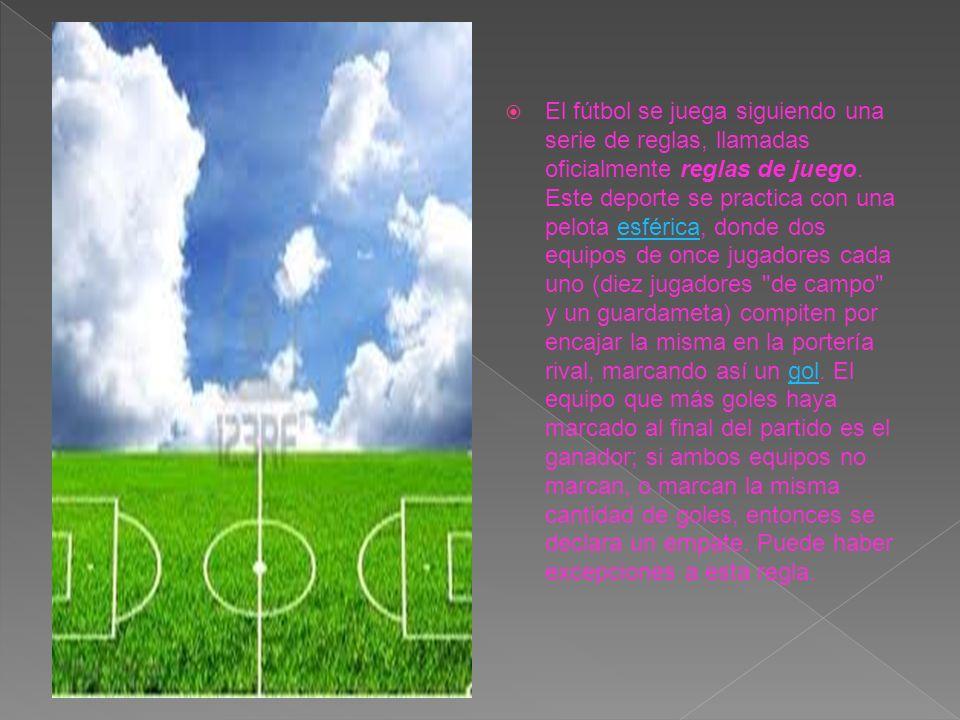 El fútbol se juega siguiendo una serie de reglas, llamadas oficialmente reglas de juego. Este deporte se practica con una pelota esférica, donde dos e