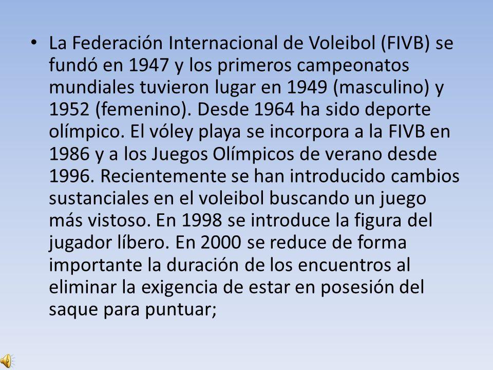 La Federación Internacional de Voleibol (FIVB) se fundó en 1947 y los primeros campeonatos mundiales tuvieron lugar en 1949 (masculino) y 1952 (femeni