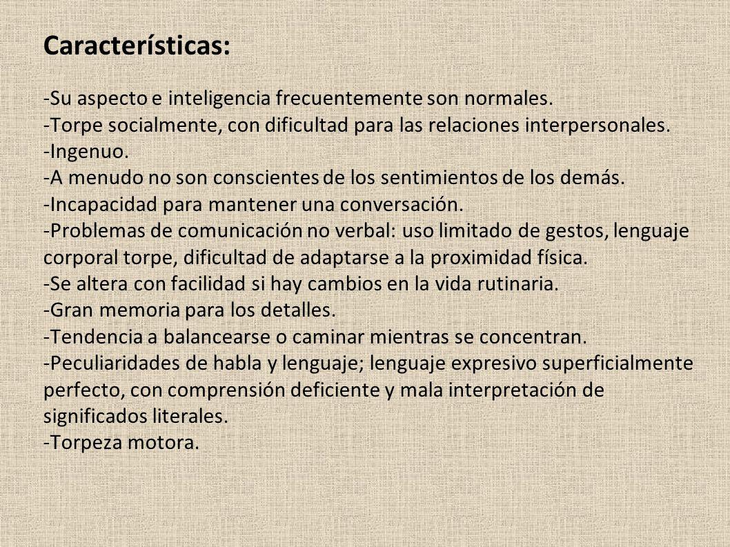 Características: -Su aspecto e inteligencia frecuentemente son normales.