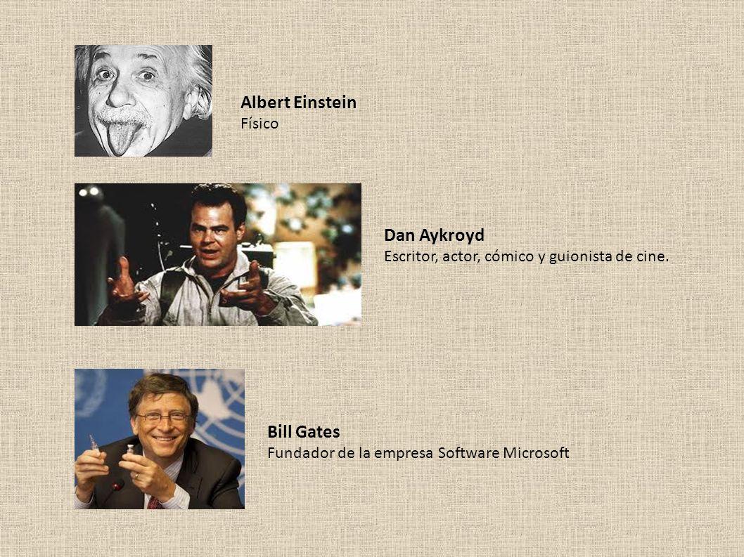 Albert Einstein Físico Dan Aykroyd Escritor, actor, cómico y guionista de cine. Bill Gates Fundador de la empresa Software Microsoft