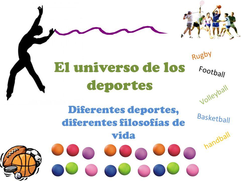 Rugby Football Volleyball Basketball handball El universo de los deportes Diferentes deportes, diferentes filosofías de vida