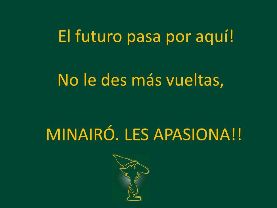 El futuro pasa por aquí! No le des más vueltas, MINAIRÓ. LES APASIONA!!