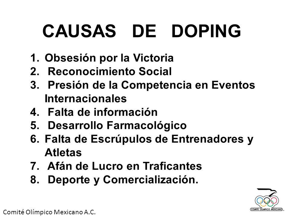 Comité Olímpico Mexicano A.C. CAUSAS DE DOPING 1.Obsesión por la Victoria 2. Reconocimiento Social 3. Presión de la Competencia en Eventos Internacion