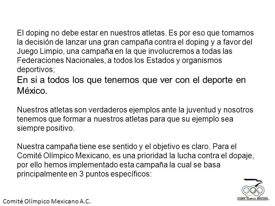 Comité Olímpico Mexicano A.C. El doping no debe estar en nuestros atletas. Es por eso que tomamos la decisión de lanzar una gran campaña contra el dop