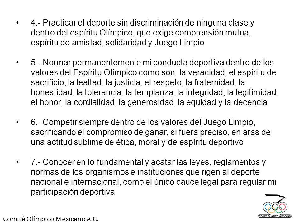 Comité Olímpico Mexicano A.C. 4.- Practicar el deporte sin discriminación de ninguna clase y dentro del espíritu Olímpico, que exige comprensión mutua