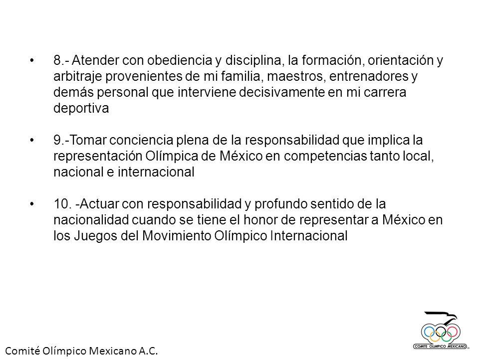 Comité Olímpico Mexicano A.C. 8.- Atender con obediencia y disciplina, la formación, orientación y arbitraje provenientes de mi familia, maestros, ent