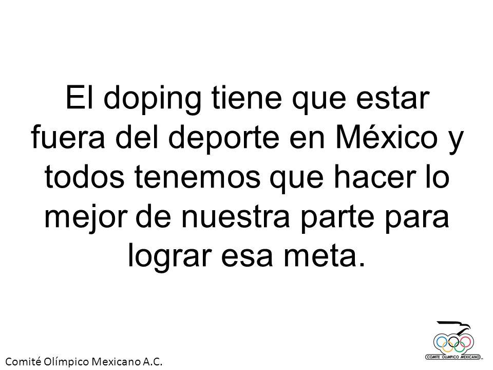 Comité Olímpico Mexicano A.C. El doping tiene que estar fuera del deporte en México y todos tenemos que hacer lo mejor de nuestra parte para lograr es