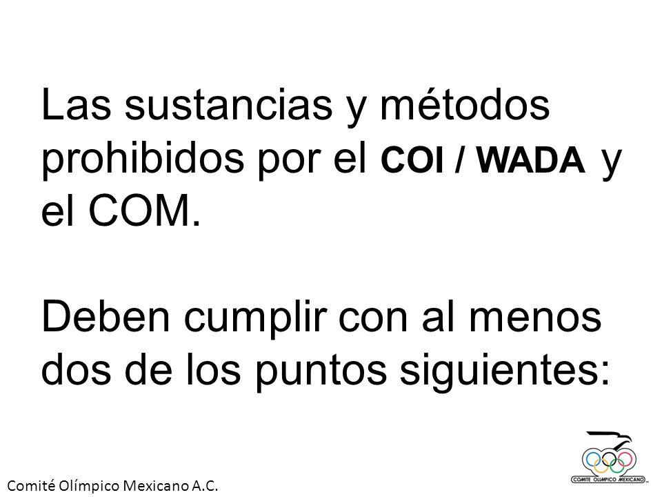 Comité Olímpico Mexicano A.C. Las sustancias y métodos prohibidos por el COI / WADA y el COM. Deben cumplir con al menos dos de los puntos siguientes: