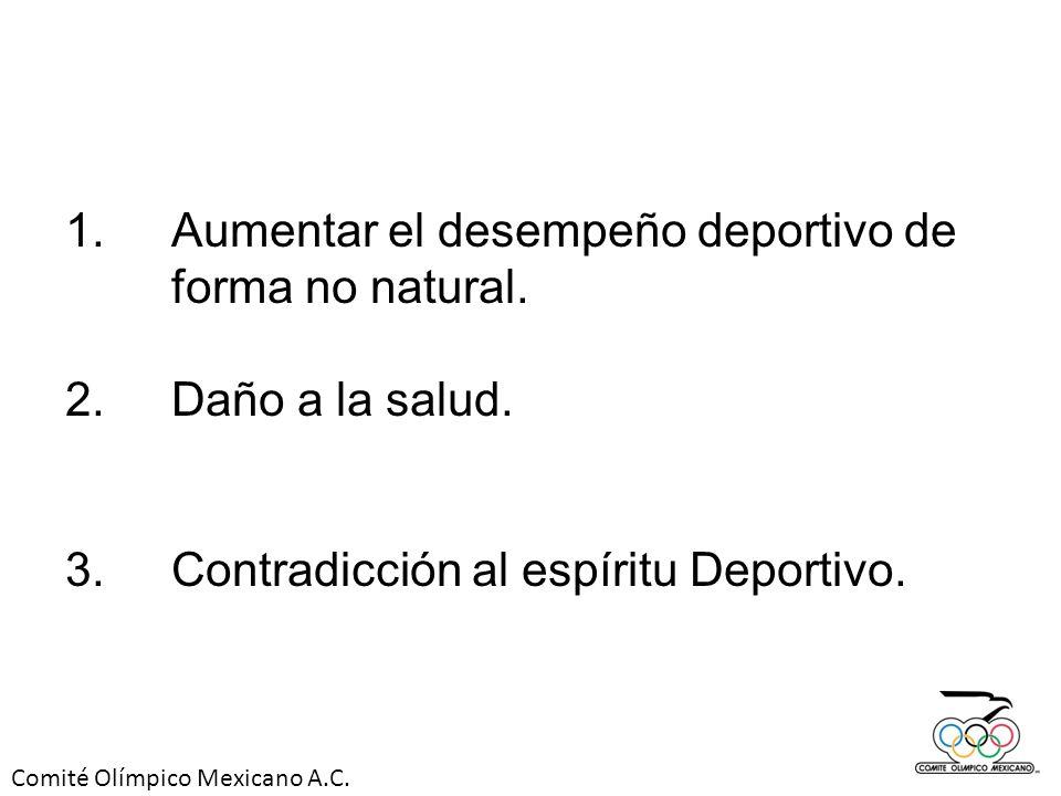 Comité Olímpico Mexicano A.C. 1.Aumentar el desempeño deportivo de forma no natural. 2.Daño a la salud. 3. Contradicción al espíritu Deportivo.
