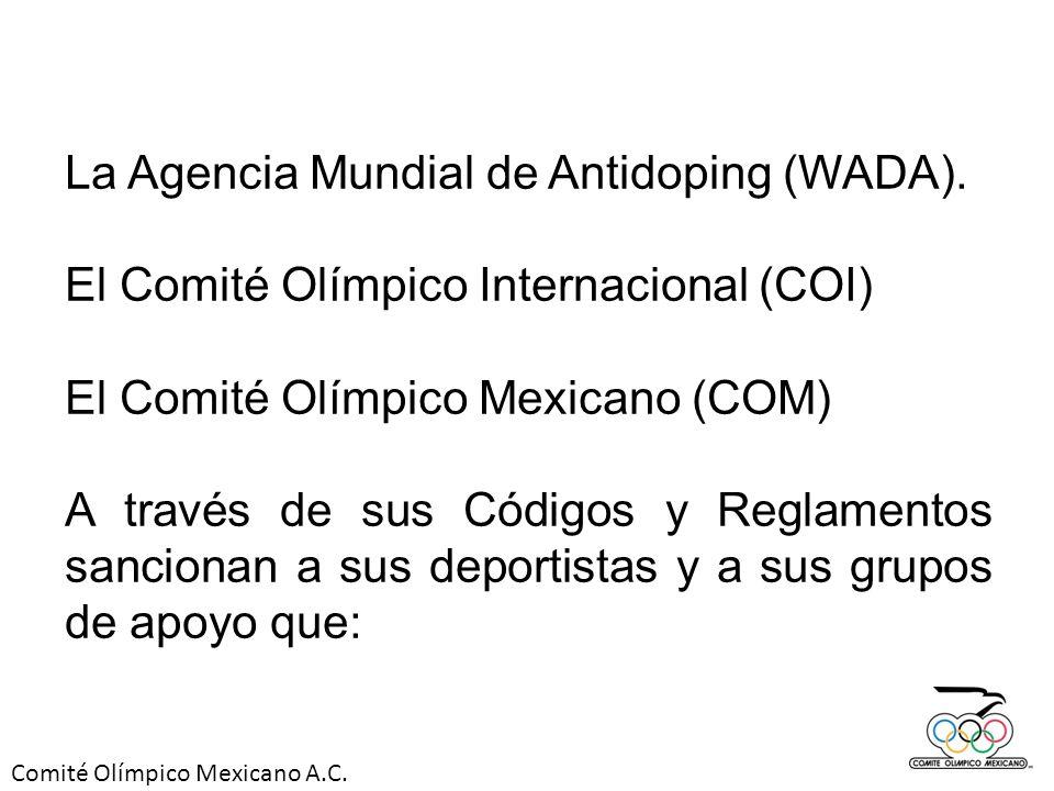 Comité Olímpico Mexicano A.C. La Agencia Mundial de Antidoping (WADA). El Comité Olímpico Internacional (COI) El Comité Olímpico Mexicano (COM) A trav