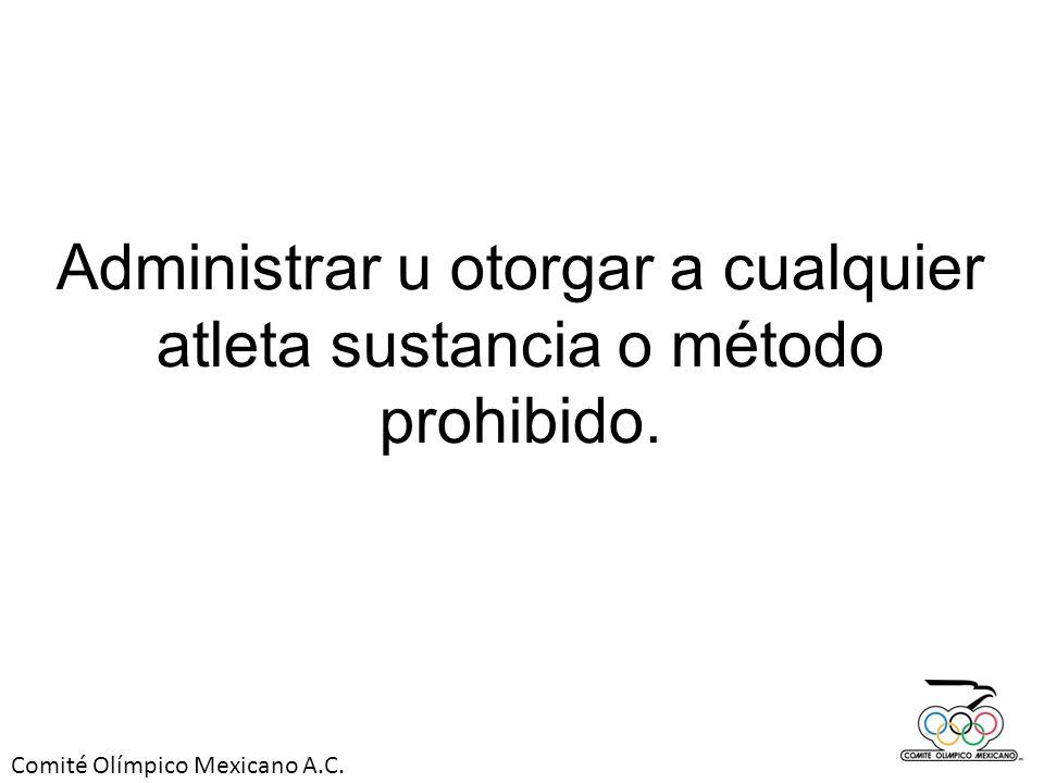 Comité Olímpico Mexicano A.C. Administrar u otorgar a cualquier atleta sustancia o método prohibido.