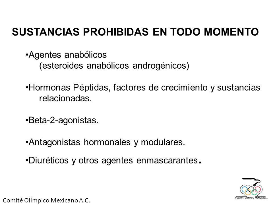 Comité Olímpico Mexicano A.C. SUSTANCIAS PROHIBIDAS EN TODO MOMENTO Agentes anabólicos (esteroides anabólicos androgénicos) Hormonas Péptidas, factore