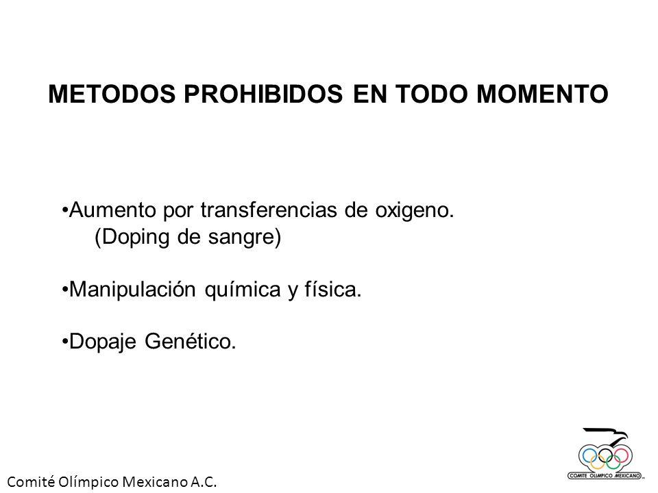 Comité Olímpico Mexicano A.C. METODOS PROHIBIDOS EN TODO MOMENTO Aumento por transferencias de oxigeno. (Doping de sangre) Manipulación química y físi