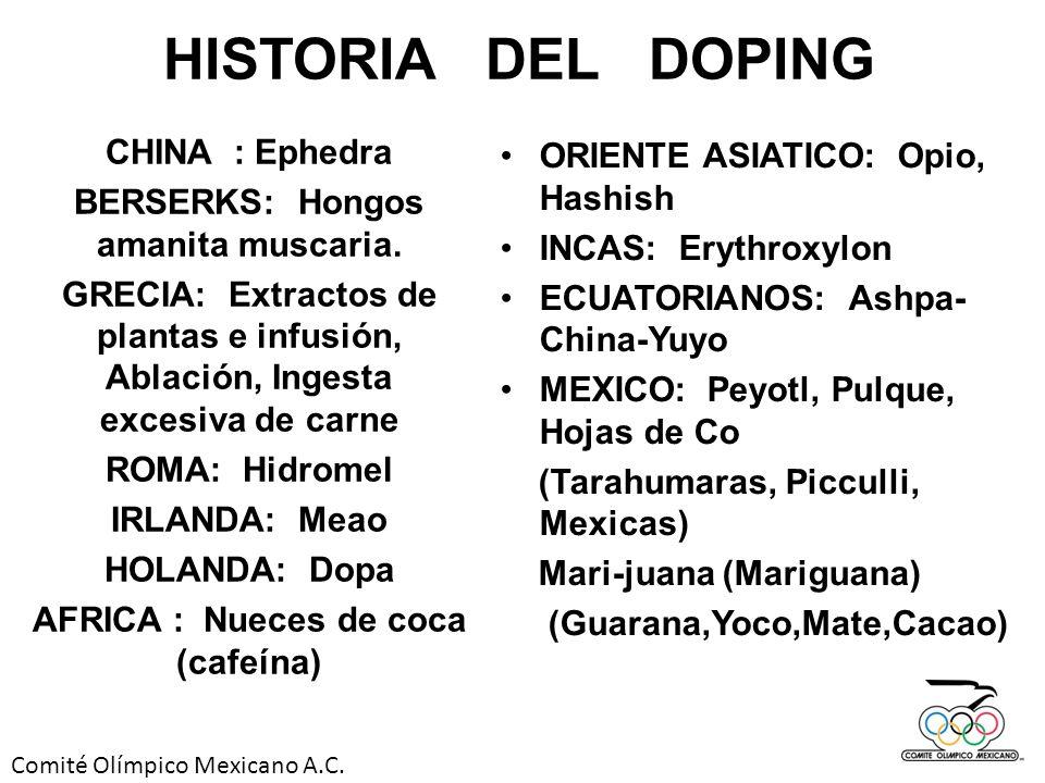 Comité Olímpico Mexicano A.C. HISTORIA DEL DOPING CHINA : Ephedra BERSERKS: Hongos amanita muscaria. GRECIA: Extractos de plantas e infusión, Ablación