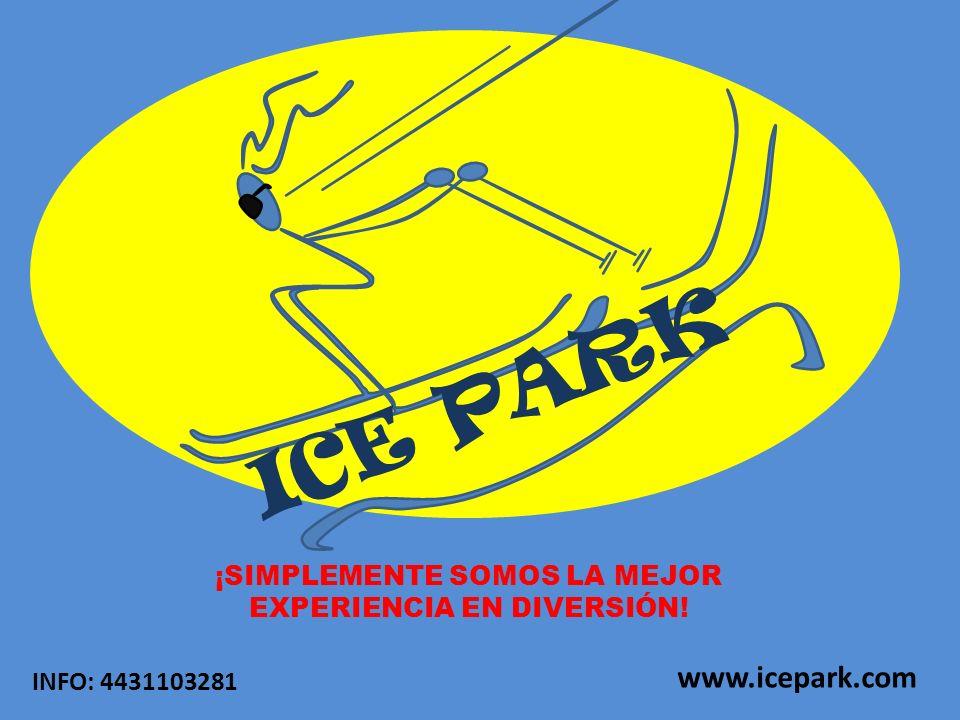 ICE PARK ¡SIMPLEMENTE SOMOS LA MEJOR EXPERIENCIA EN DIVERSIÓN! INFO: 4431103281 www.icepark.com