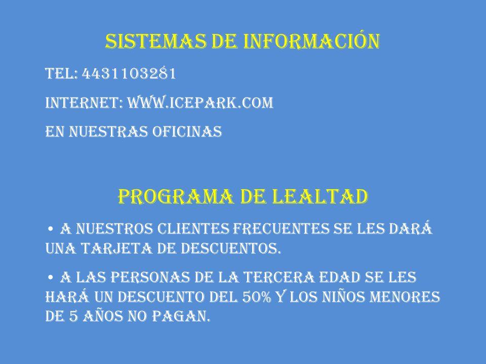 SISTEMAS DE INFORMACIÓN TEL: 4431103281 INTERNET: www.icepark.com EN NUESTRAS OFICINAS PROGRAMA DE LEALTAD A NUESTROS CLIENTES FRECUENTES SE LES DARÁ UNA TARJETA DE DESCUENTOS.