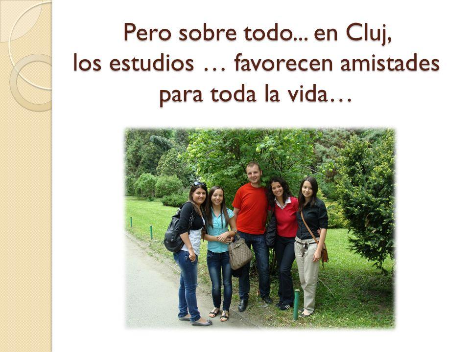 Pero sobre todo... en Cluj, los estudios … favorecen amistades para toda la vida…