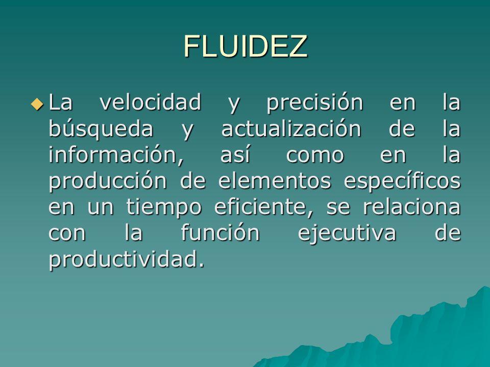 FLUIDEZ La velocidad y precisión en la búsqueda y actualización de la información, así como en la producción de elementos específicos en un tiempo efi