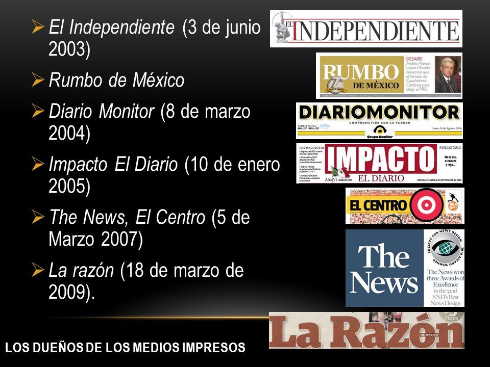 LOS DUEÑOS DE LOS MEDIOS IMPRESOS El Independiente (3 de junio 2003) Rumbo de México Diario Monitor (8 de marzo 2004) Impacto El Diario (10 de enero 2