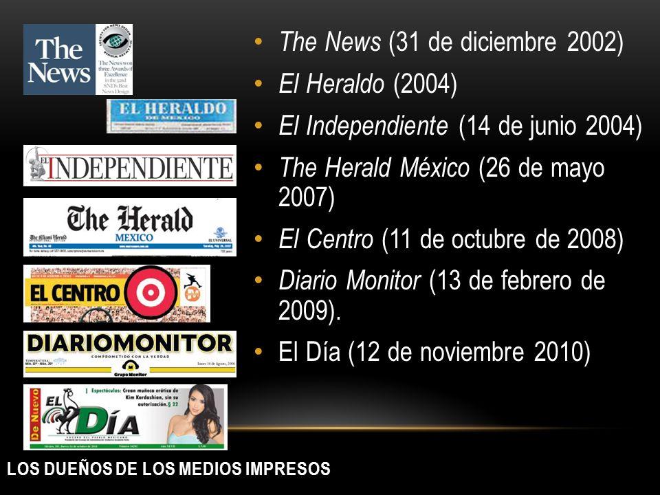 LOS DUEÑOS DE LOS MEDIOS IMPRESOS The News (31 de diciembre 2002) El Heraldo (2004) El Independiente (14 de junio 2004) The Herald México (26 de mayo