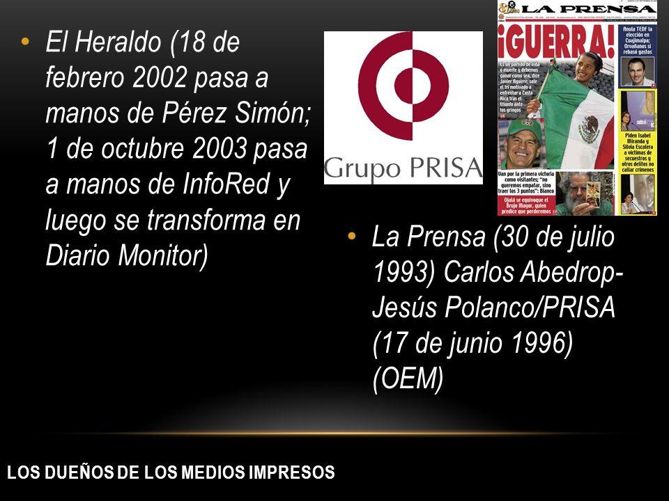 La Prensa (30 de julio 1993) Carlos Abedrop- Jesús Polanco/PRISA (17 de junio 1996) (OEM) El Heraldo (18 de febrero 2002 pasa a manos de Pérez Simón;