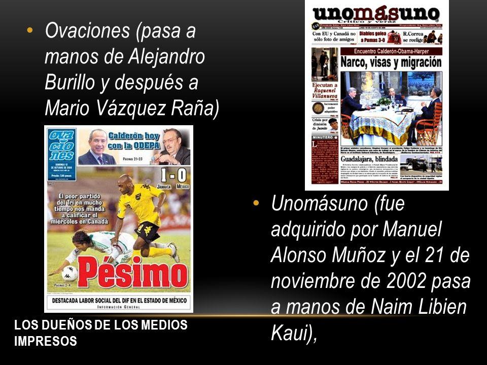 Ovaciones (pasa a manos de Alejandro Burillo y después a Mario Vázquez Raña) Unomásuno (fue adquirido por Manuel Alonso Muñoz y el 21 de noviembre de