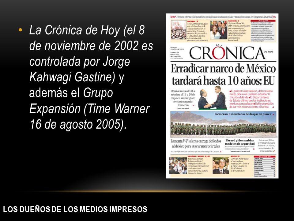 La Crónica de Hoy (el 8 de noviembre de 2002 es controlada por Jorge Kahwagi Gastine) y además el Grupo Expansión (Time Warner 16 de agosto 2005).