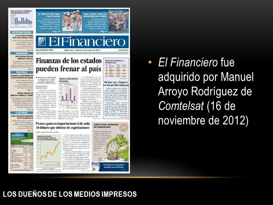 LOS DUEÑOS DE LOS MEDIOS IMPRESOS El Financiero fue adquirido por Manuel Arroyo Rodríguez de Comtelsat (16 de noviembre de 2012)