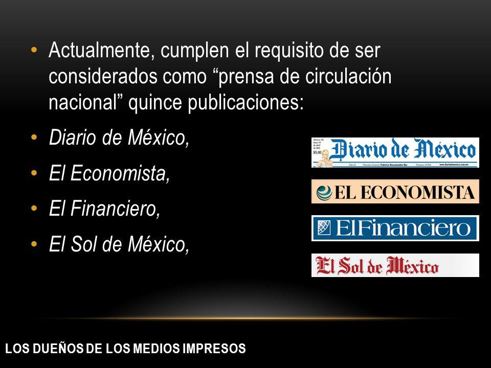 LOS DUEÑOS DE LOS MEDIOS IMPRESOS Actualmente, cumplen el requisito de ser considerados como prensa de circulación nacional quince publicaciones: Diar