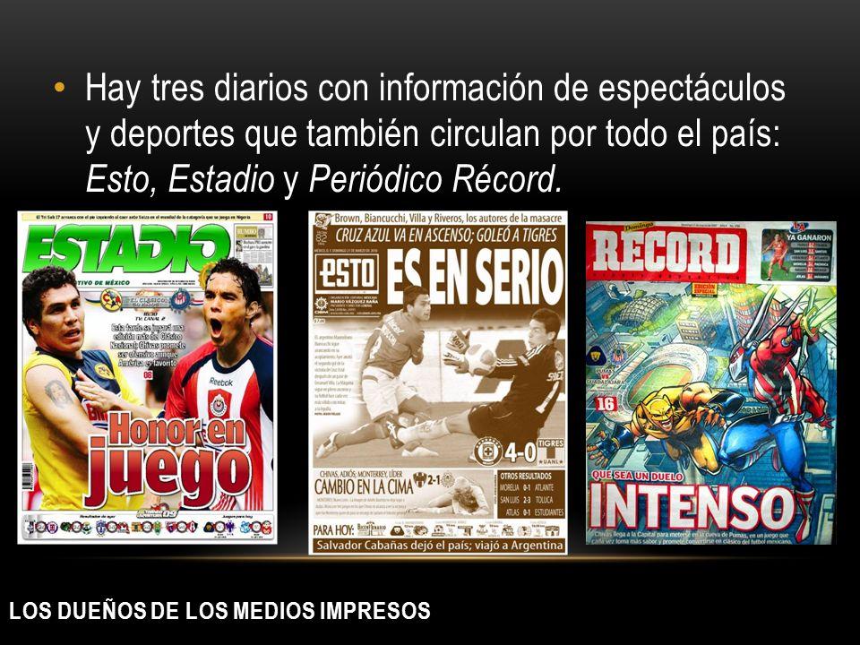 LOS DUEÑOS DE LOS MEDIOS IMPRESOS Hay tres diarios con información de espectáculos y deportes que también circulan por todo el país: Esto, Estadio y P