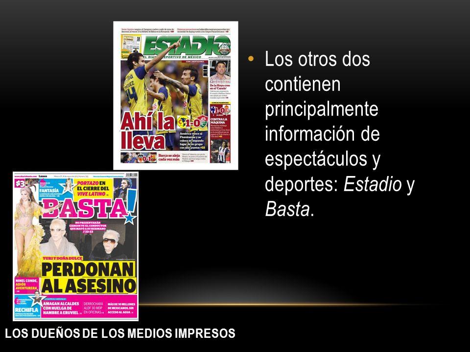 LOS DUEÑOS DE LOS MEDIOS IMPRESOS Los otros dos contienen principalmente información de espectáculos y deportes: Estadio y Basta.