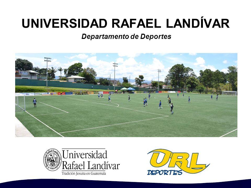 UNIVERSIDAD RAFAEL LANDÍVAR Departamento de Deportes