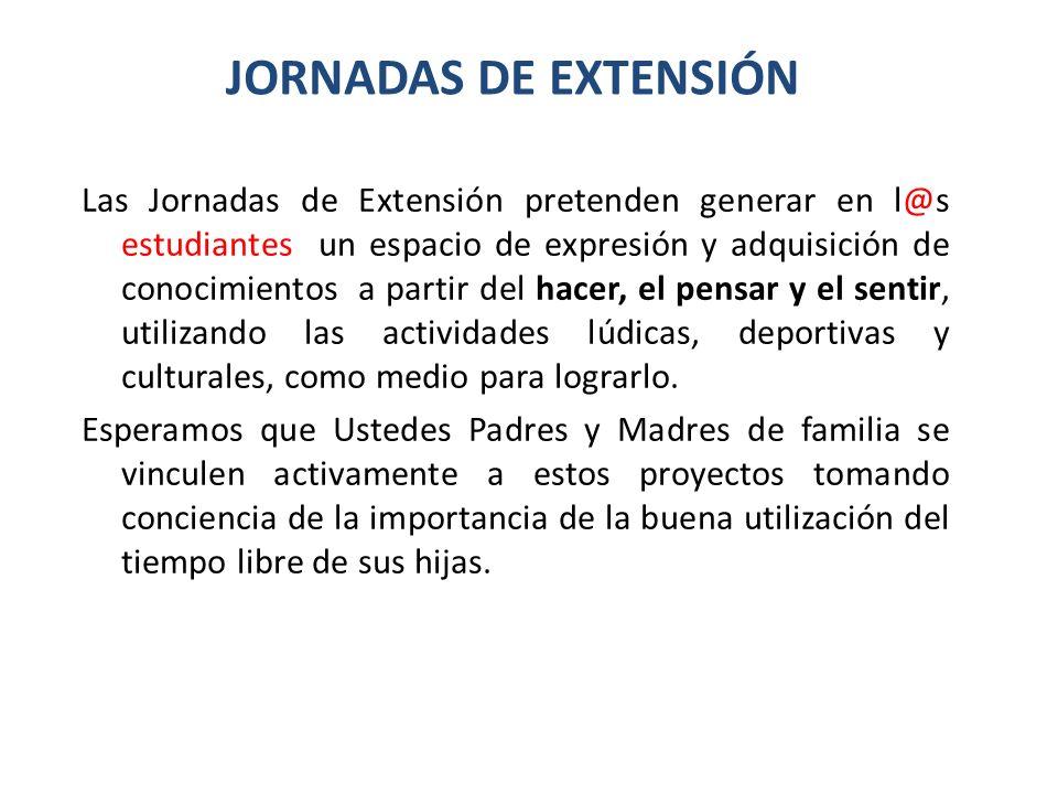 JORNADAS DE EXTENSIÓN Las Jornadas de Extensión pretenden generar en l@s estudiantes un espacio de expresión y adquisición de conocimientos a partir d