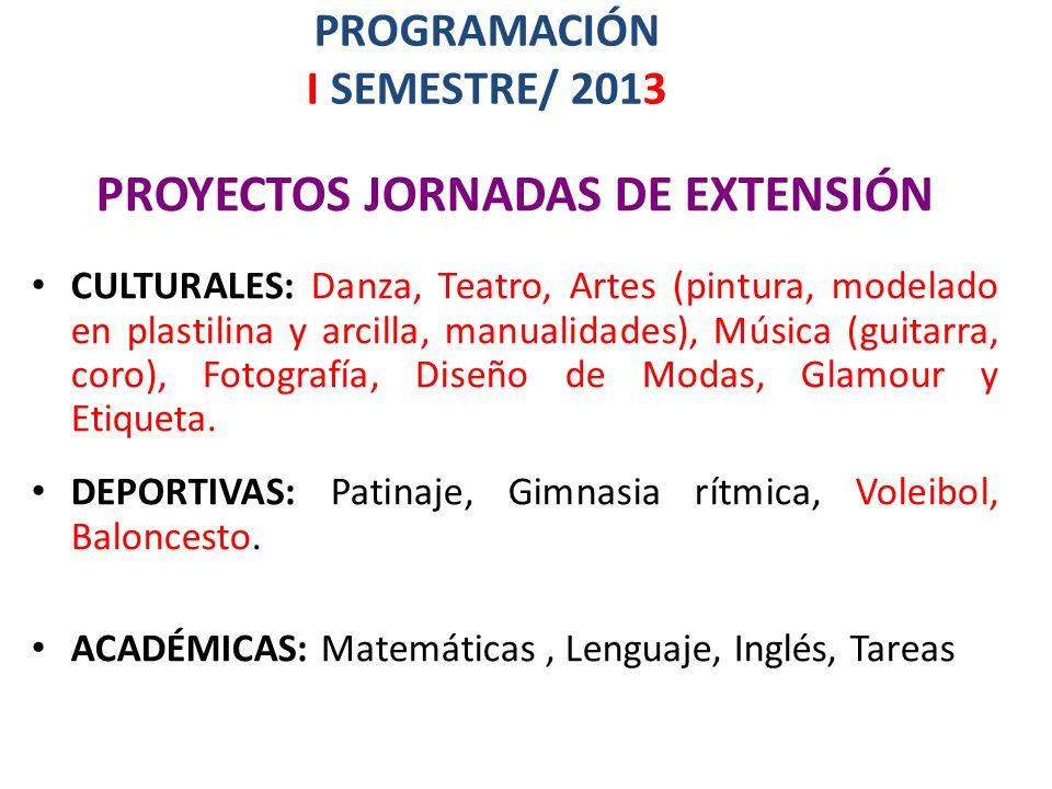 PROGRAMACIÓN I SEMESTRE/ 2013 PROYECTOS JORNADAS DE EXTENSIÓN CULTURALES: Danza, Teatro, Artes (pintura, modelado en plastilina y arcilla, manualidade