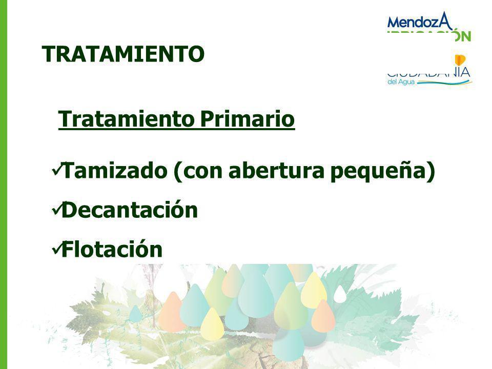 TRATAMIENTO Tratamiento Primario Tamizado (con abertura pequeña) Decantación Flotación