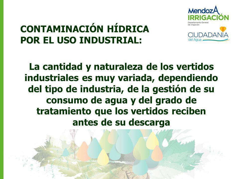CONTAMINACIÓN HÍDRICA POR EL USO INDUSTRIAL: La cantidad y naturaleza de los vertidos industriales es muy variada, dependiendo del tipo de industria,