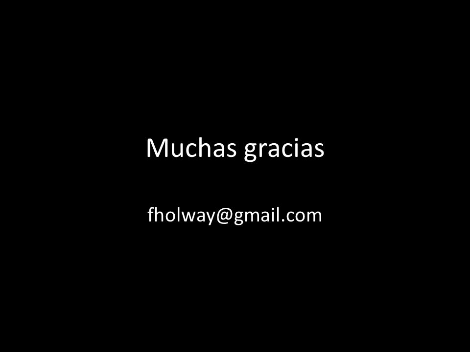 Muchas gracias fholway@gmail.com